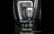 Renault Clio 4 1.5 dCi EDC (Dizel-Otomatik) Hakkında Yorumlarımız