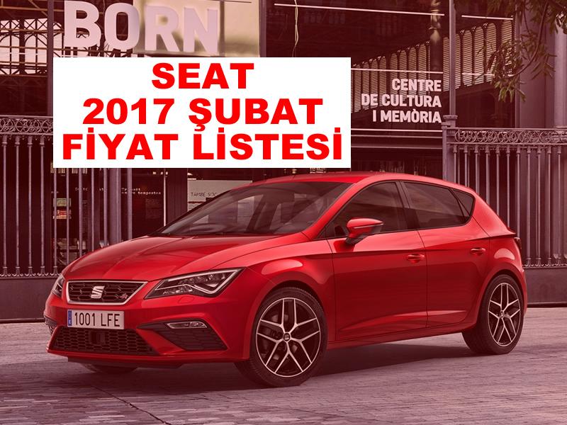 Seat Modelleri Şubat 2017 Fiyat Listesi - Oto Kokpit