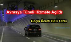 Avrasya Tüneli Hizmete Açıldı ve Geçiş Ücreti Belli Oldu