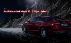 Audi Modelleri Nisan 2017 Fiyat Listesi