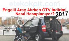 Engelli Araç Alırken ÖTV İndirimi Nasıl Hesaplanıyor? (2017)