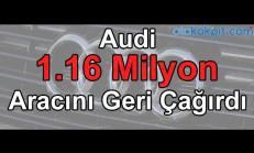 Audi, 1.16 Milyon Aracını Yangın Riskinden Dolayı Geri Çağırdı