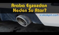 Araba Egzozdan Neden Su Atar?