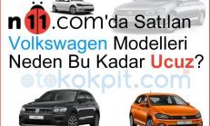 N11'de Satılan Volkswagen Modelleri Neden Bu Kadar Ucuz?