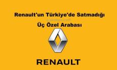 Renault'un Türkiye'de Satmadığı Üç Özel Arabası
