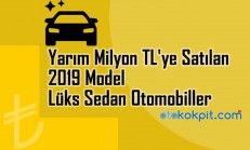 Yarım Milyon TL'ye Satılan 2019 Model Lüks Sedan Otomobiller