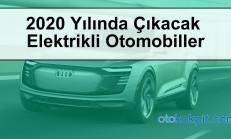 2020 Yılında Çıkacak Olan Elektrikli Otomobiller