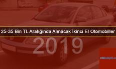 25-35 Bin TL Aralığında Alınacak İkinci El Otomobiller (2019)