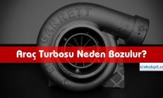Araç Turbosu Neden Bozulur?