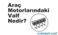 Araç Motorlarındaki Valf Nedir?