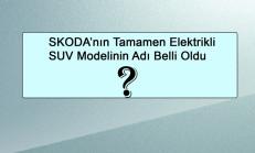 SKODA'nın Tamamen Elektrikli SUV Modelinin Adı Belli Oldu