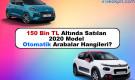 150 Bin TL Altında Satılan 2020 Model Otomatik Arabalar Hangileri?