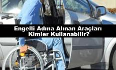 Engelli Adına Alınan Araçları Kimler Kullanabilir? (2020)