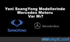 Yeni SsangYong Modellerinde Mercedes Motoru Var Mı?