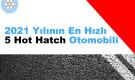 2021 Yılının En Hızlı 5 Hot Hatch Otomobili