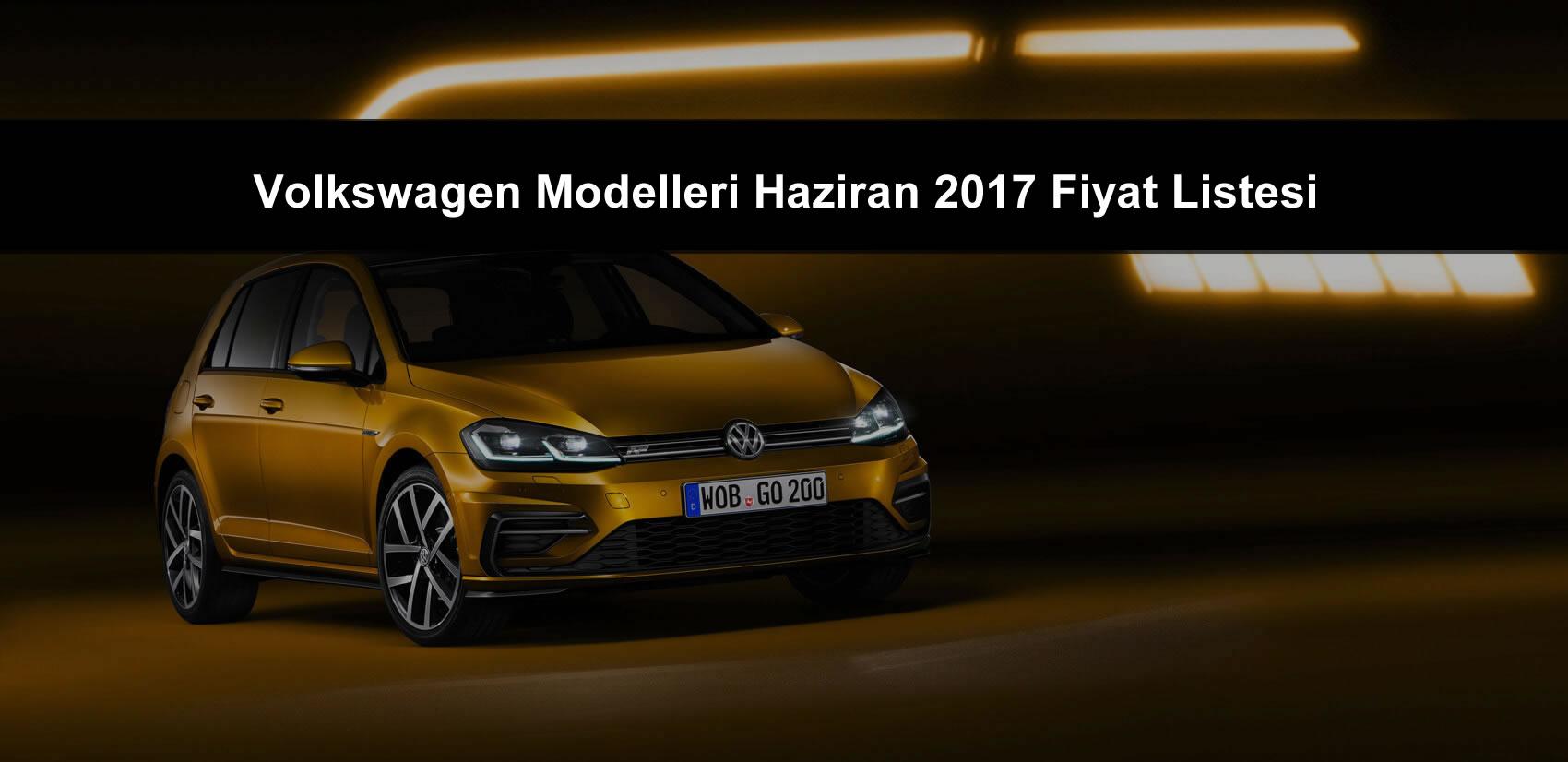 Volkswagen Modelleri Haziran 2017 Fiyat Listesi