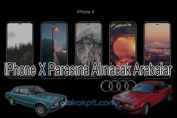 iPhone X Parasına Alınacak Otomobiller