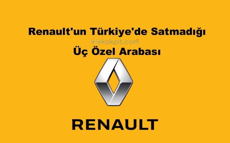 Renault'un Türkiye'de Satmadığı Arabaları