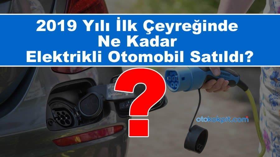 2019 da Türkiye'de Ne Kadar Elektrikli Otomobil Satıldı?