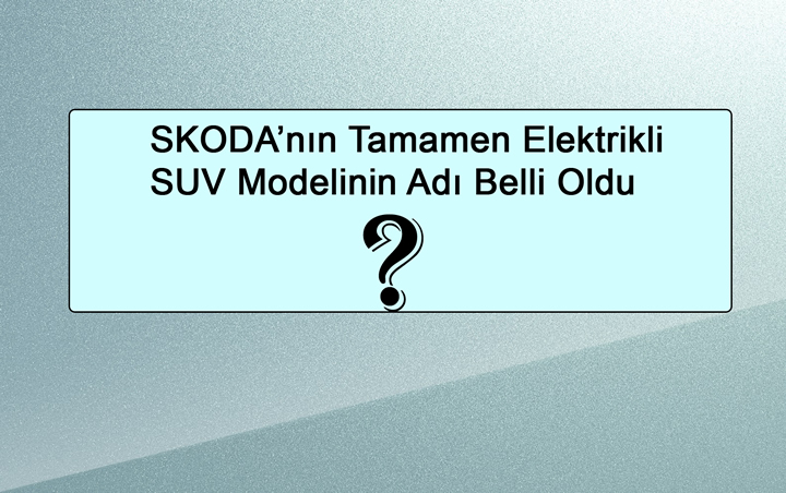 SKODA'nın Tamamen Elektrikli SUV Modeli