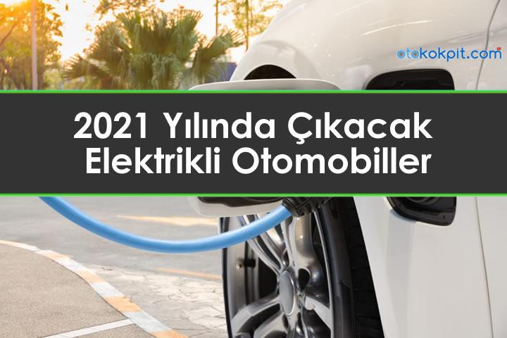 2021 Yılında Çıkacak Elektrikli Otomobiller