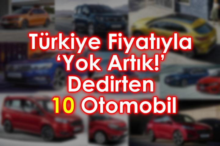 Türkiye Fiyatıyla 'Yok Artık!' Dedirten 10 Otomobil